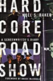 Baker, Noel S.: Hard Core Roadshow: A Screenwriter's Diary