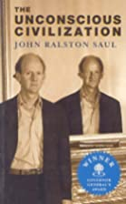 The Unconscious Civilization by John Ralston&hellip;
