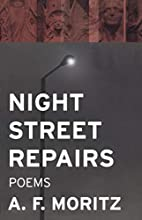 Night Street Repairs: Poems by A. F. Moritz