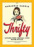 Harris, Marjorie: Thrifty: Living the Frugal Life with Style