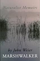 Marshwalker: Naturalist Memoirs by John…
