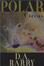 Polar Circus by D. A Barry
