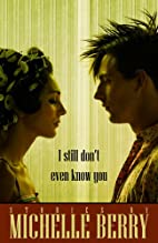 I Still Don't Even Know You by Michelle…