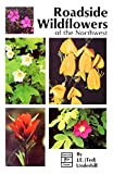 Underhill, Ted: Roadside Wildflowers of the Northwest: Roadside Flowers of the Northwest
