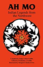 Ah Mo: Indian Legends from the Northwest by…