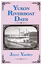 Yukon Riverboat Days by Joyce Yardley