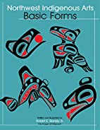 Northwest Native Arts: Basic Forms by Sr.…