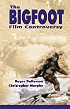 The Bigfoot Film Controversy by Roger…