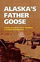 Alaska's Father Goose: Capt. Gerald A. (Bud)…