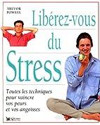 Libérez-vous du stress by Trevor Powell