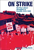 Abella, Irving M.: On Strike; Six Key Labour Struggles in Canada, 1919-1949