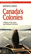 Canada's Colonies: A History of the Yukon…