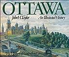 Ottawa: An Illustrated History by John H.…