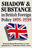 Lowe, C. J.: Shadow and Substance in British Foreign Policy, 1895-1939: Memorial Essays Honouring C.J. Lowe