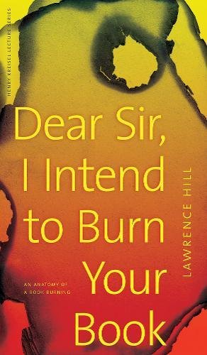 dear-sir-i-intend-to-burn-your-book-an-anatomy-of-a-book-burning-henry-kriesel-lecture-series