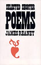 Selected Shorter Poems by James Reaney
