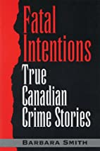 Fatal Intentions: True Canadian Crime…