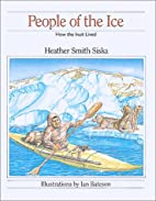 People of the Ice: How the Inuit Lived (How…