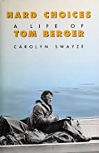 Hard Choices: A Life of Tom Berger by…