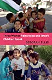 Ellis, Deborah: Three Wishes: Palestinian and Israeli Children Speak