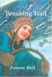 Bell, Joanne: Breaking Trail