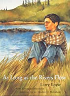 As Long as the Rivers Flow by Larry Loyie