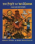 The Pot of Wisdom: Ananse Stories by Adwoa…