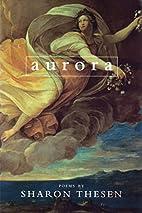 Aurora by Sharon Thesen