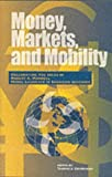 Courchene, Thomas J.: Money, Markets, and Mobility: Celebrating the Ideas of Robert A. Mundell Nobel Laureate in Economic Sciences