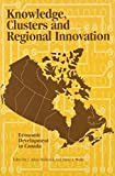 Holbrook, J. Adam: Knowledge Clusters and Regional Innovation: Economic Development in Canada (School of Policy Studies)