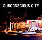 Subconscious City by Shawna Dempsey