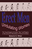 "Wiber, Melanie G.: Erect Men/Undulating Women: The Visual Imagery of Gender, ""Race"" and Progress in Reconstructive Illustrations of Human Evolution"