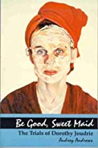 Be Good, Sweet Maid: The Trials of Dorothy…