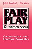 Rudakoff, Judith: Fair Play: 12 Women Speak  Conversations With Canadian Playwrights