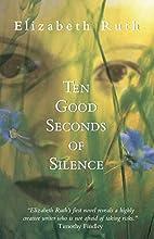 Ten Good Seconds of Silence: A novel by…
