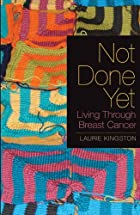 Not Done Yet: Living Through Breast Cancer…