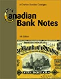 Graham, R.J.: Canadian Bank Notes: A Charlton Standard Catalogue (4th Edition) (Charlton Standard Catalogue of Canadian Bank Notes)