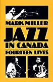 Miller, Mark: Jazz in Canada: Fourteen Lives