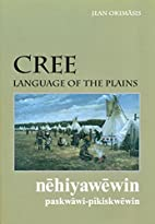 Cree: Language Of the Plains Text by Jean…