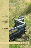 New, W.H.: Along A Snake Fence Riding