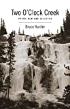 Hunter: Two O'Clock Creek: Poems New and Selected