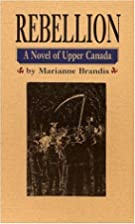 Rebellion: A Novel of Upper Canada by…