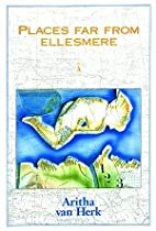 Places Far From Ellesmere by Aritha Van Herk