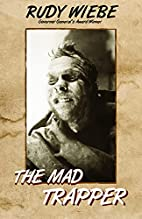 The Mad Trapper by Rudy Wiebe