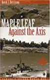 BERSUSON, DAVID: Maple Leaf Against The Axis: Canada&#39;s Second World War