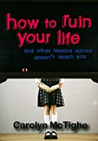 How To Ruin Your Life: And Other Lessons You…