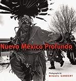 Gandert, Miguel A.: Nuevo México Profundo: Rituals of an Indo-Hispano Homeland