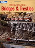 Hayden, Bob: Model Railroad Bridges &amp; Trestles: A Guide to Designing and Building Bridges for Your Layout