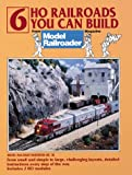 Hayden, Bob: 6 Ho Railroads You Can Build: From Model Railroader Magazine