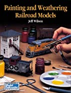 Painting and Weathering Railroad Models by…